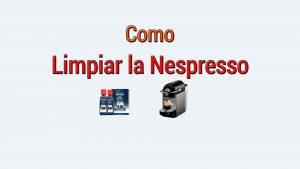 Como limpiar la Cafetera Nespresso